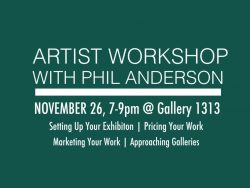 Artist Workshop – Gallery 1313 – Nov. 26