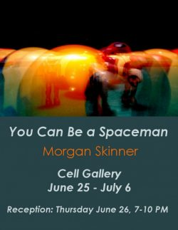Cell Gallery: You Can Be a Spaceman: Morgan Skinner, June 25 – July 6