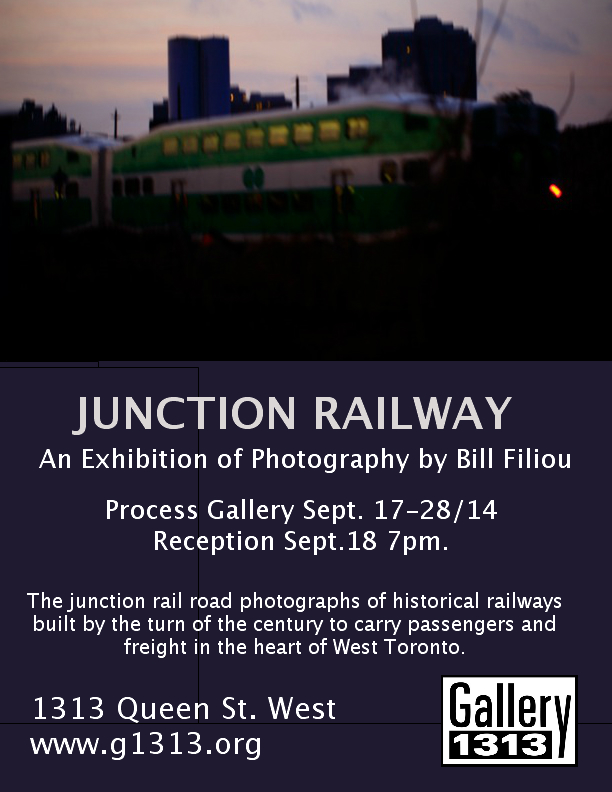 Junction Railway: An Exhibition of Photography by Bill Filiou   Process Gallery Sept. 17-28/14