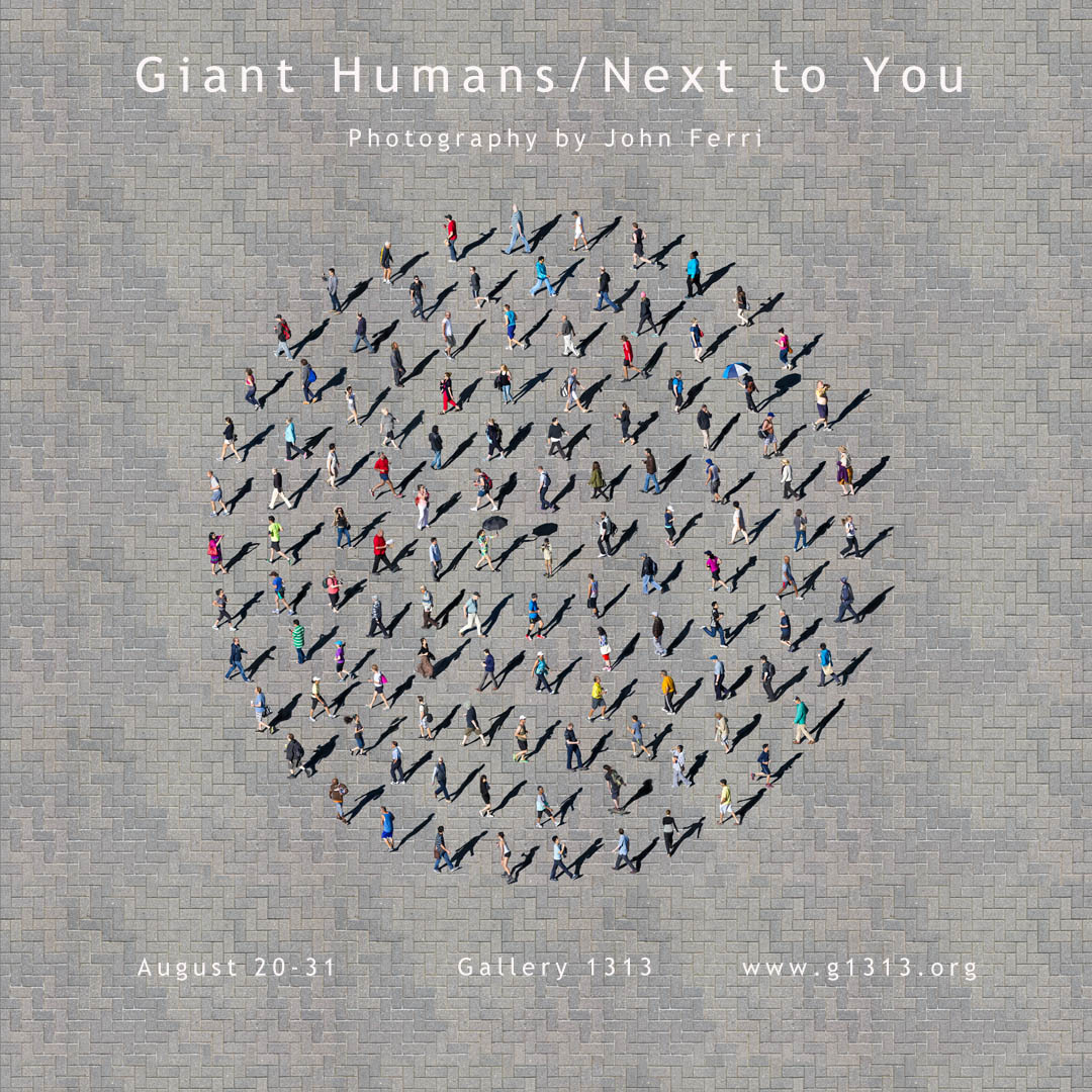Giant Humans/Next to You : Photography by John Ferri Aug 20-31