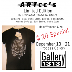 ARTees, Limited Edition Gallery 1313, By Prominent Canadian Artists, December 10 -21, Process Gallery