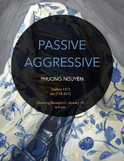 PASSIVE AGGRESSIVE by Phuong Nguyen, Cell Gallery, January 7th-18th, 2015