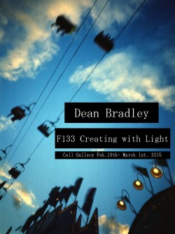 F133 Creating with Light by Dean Bradley. Feb. 18th – March 1st, 2015