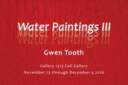 Gwen Tooth: Water Paintings III