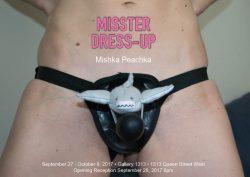 MISSTER DRESS-UP  by Mishka  Peachka Sep 27 – Oct 8